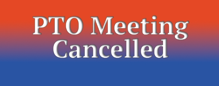 PTO Meeting cancelled for today 10/ 12/2017